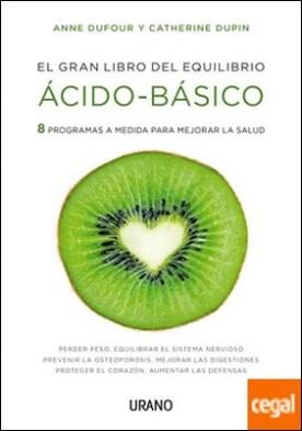 El gran libro del equilibrio ácido-básico . 8 programas a medida para mejorar la salud