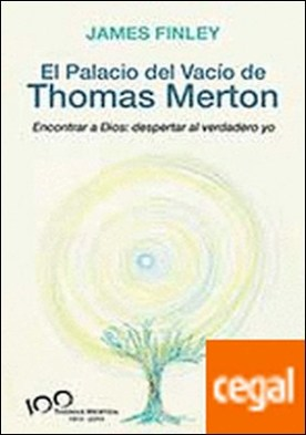 El Palacio del Vacío de Thomas Merton . Encontrar a Dios: despertar al verdadero yo