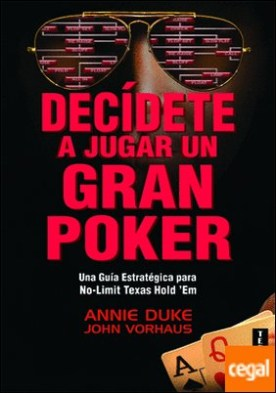 Decídete a jugar un gran poker . Una guía estratégica para no-limit texas hold'em