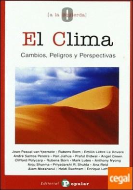 El clima . Cambios, peligros y perspectivas