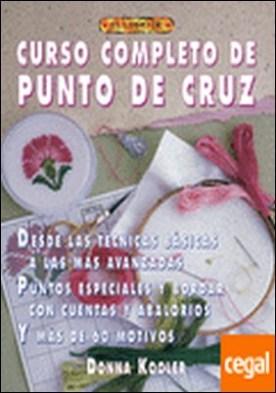 CURSO COMPLETO DE PUNTO DE CRUZ . Desde las Técnicas Básicas a las Más Avanzadas.