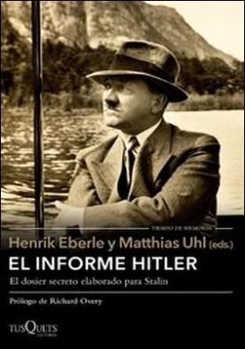 El informe Hitler. Informe secreto del NKVD para Stalin, extraído de los interrogatorios a Otto Günsche, ayudante personal de Hitler, y Heinz Linge, su ayuda de cámara. Moscú, 1948-1949