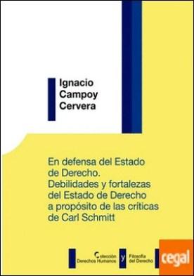 En defensa del estado de derecho. Debilidades y fortalezas del estado de derecho a propósito de las críticas de Carl Schmitt por Campoy Cervera, Ignacio PDF