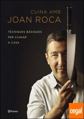 Cuina amb Joan Roca . Tècniques bàsiques per cuinar a casa por Roca, Joan PDF