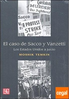 El caso de Sacco y Vanzetti . Los Estados Unidos a juicio