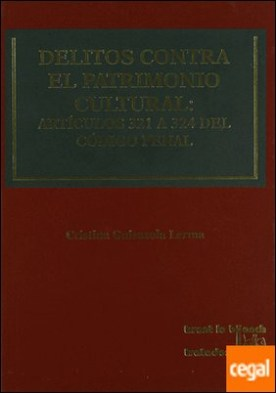 Delitos contra el patrimonio cultural: Artículos 321 a 324 del Código Penal