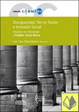 Discapacidad, tercer sector e inclusión social . estudios en homenaje a Paulino Azúa Berra por Cayo Pérez Bueno, Luisdir. PDF