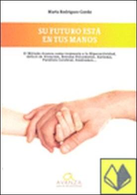 El método avanza como respuesta a la hiperactividad, déficit de atención, retraso psicomotor, autismo, parálisis cerebral, síndromes-- . su futuro está en tus manos por Rodríguez Gordo, Marta PDF