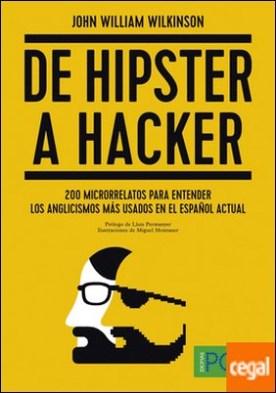 De hipster a hacker . 200 microrrelatos para entender los anglicismos más usados en el español actual