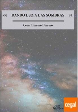 Dando luz a las sombras por Herrero Herrero, César