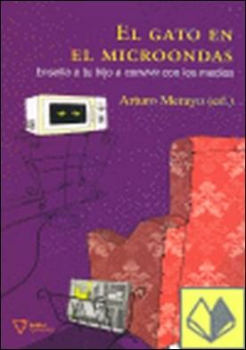 El gato en el microondas . enseña a tu hijo a convivir con los medios por Merayo Pérez, Arturo PDF