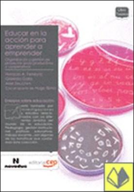 Educar en la acción para aprender a emprender . ENSAYOS SOBRE EDUCACION por Ferreyra, Horacio A. PDF
