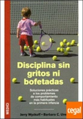 DISCIPLINA SIN GRITOS NI BOFETADAS . Soluciones practicas a los problemas de comportamiento por Wyckoff, J. y Unell, B. PDF