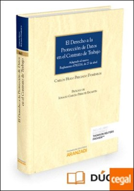 El derecho a la protección de datos en el contrato de trabajo (Papel + e-book) . Adaptado al nuevo Reglamento 679/ 2016, de 27 de abril