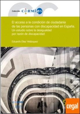 El acceso a la condición de ciudadanía de las personas con discapacidad en España . Un estudio sobre la desigualdad por razón