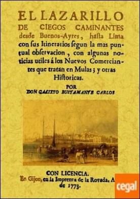 El lazarillo de ciegos y caminantes desde Buenos-Ayres, hasta Lima con sus itinerarios segun la mas puntual observacion, con algunas noticias utiles á los Nuevos Comerciantes que tratan en Mulas; y otras Historicas