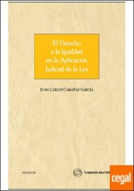 El derecho a la igualdad en la aplicación judicial de la Ley por Cabañas García, Juan Carlos