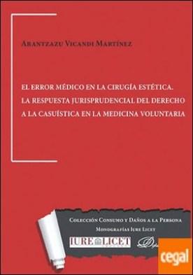 El error médico en la cirugía estética. La respuesta jurisprudencial del derecho a la casuística en la medicina voluntaria