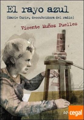 El rayo azul . Marie Curie, descubridora del radio