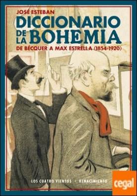 Diccionario de la bohemia . De Bécquer a Max Estrella (1854-1920)