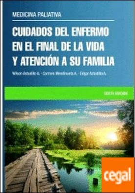 CUIDADOS DEL ENFERMO EN EL FINAL DE LA VIDA Y ATENCIÓN A SU FAMILIA . MEDICINA PALIATIVA