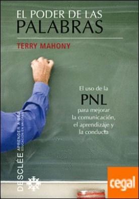 El poder de las palabras . El uso de la PNL para mejorar la comunicación, el aprendizaje y la conducta