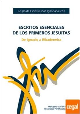 Escritos esenciales de los primeros jesuitas . de Ignacio a Ribadeneira