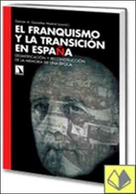 El franquismo y la transición en España. . Desmitificación y reconstrucción de la memoria de una época