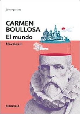El mundo (Biblioteca Carmen Boullosa). Novelas II