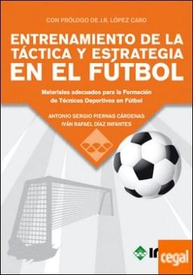ENTRENAMIENTO DE LA TÁCTICA Y ESTRATEGIA EN EL FÚTBOL . Materiales adecuados para la Formación de Técnicos Deportivos en Fútbol