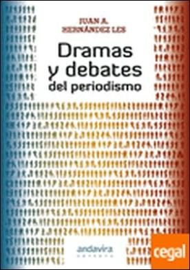 Dramas y debates del periodismo . Constitución, crisis y reconfiguración de la ética del trabajo en la mod