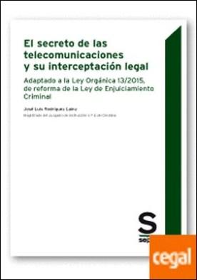 El secreto de las telecomunicaciones y su interceptación legal . Adaptado a la Ley Orgánica 13/2015, de reforma de la Ley de Enjuiciamiento Criminal