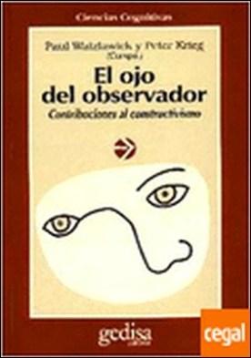 El ojo del observador . contribuciones al constructivismo: homenaje a Heinz von Foerster
