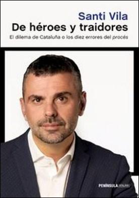 De héroes y traidores. El dilema de Cataluña o los diez errores del procés