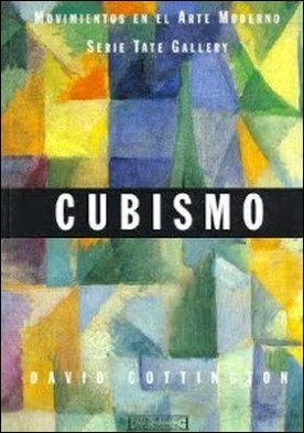 Cubismo: Movimientos en el Arte Moderno (Serie Tate Gallery) por David Cottington