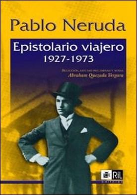 Epistolario viajero 1927-1973 por Pablo Neruda PDF