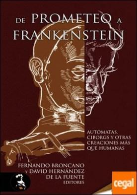 De Prometeo a Frankenstein . autómatas, ciborgs y otras creaciones más que humanas