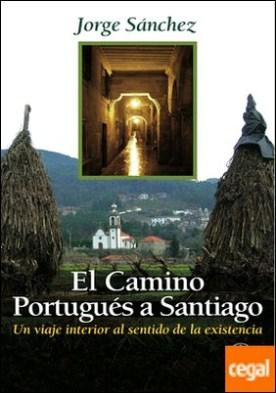 El Camino Portugués a Santiago . un viaje interior al sentido de la existencia por Sánchez, Jorge