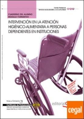 Cuaderno del Alumno Intervención en la atención higiénico-alimentaria a personas Dependientes en instituciones. Certificados de Profesionalidad