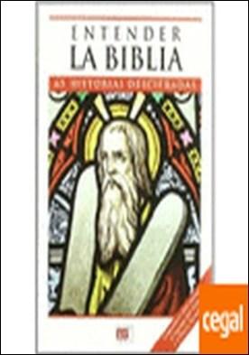Entender la Biblia, 40 escenas explicadas a t . 65 historias descifradas