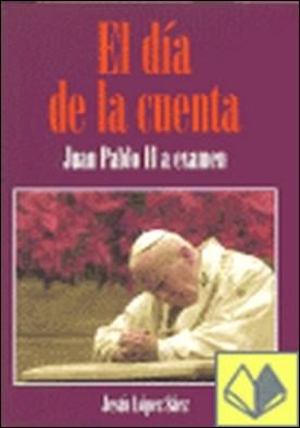 El día de la cuenta . Juan Pablo II a Examen por López Sáez, Jesús