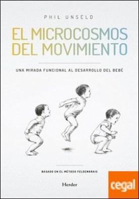 EL MICROCOSMOS DEL MOVIMIENTO . Una mirada funcional al desarrollo del bebé