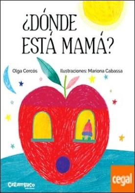 ¿Dónde está mamá? por Cercós Bernal, Olga PDF