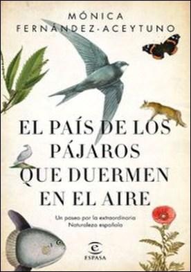 El país de los pájaros que duermen en el aire. Un paseo por la extraordinaria Naturaleza española