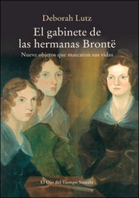 El gabinete de las hermanas Brontë. Nueve objetos que marcaron sus vidas