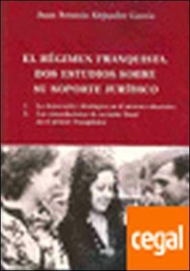 El régimen franquista. Dos estudios sobre su soporte jur¡dico . 1. La depuraci¢n ideológica en el sistema educativo. 2. Las recaudaciones de car cter fiscal en el primer franquismo
