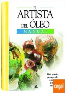 El Artista del Oleo . Guía Práctica para Aprender a Pintar al Oleo en Casa