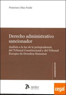 Derecho administrativo sancionador. . Análisis a la luz de la jurisprudencia del Tribunal Constitucional y del TEDH