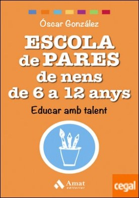 Escola de pares de nens de 6 a 12 anys . Educar amb talent por González Vázquez, Óscar PDF