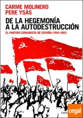 De la hegemonía a la autodestrucción . El Partido Comunista de España (1956-1982)